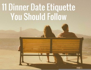 11 Dinner Date Etiquette You Should Follow